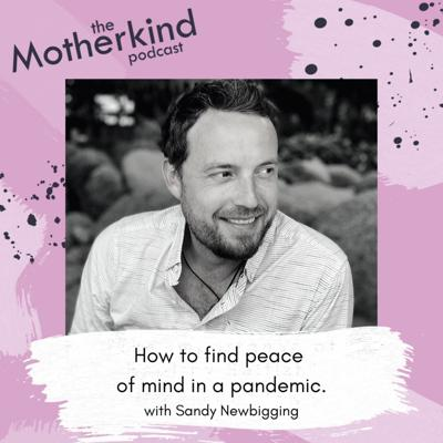 Cover art for Ep 97 How to find peace of mind in a pandemic with Sandy Newbigging