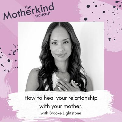 Cover art for Ep. 104 - How to heal your relationship with your mother with Brooke Lightstone