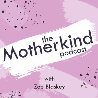 Motherhood is incredible. It's also incredibly challenging, especially with the high pressured, fast paced world we live in today. The Motherkind Podcast hosted by Motherkind founder and coach Zoe Blaskey, is on a mission to bring you some of the best wellbeing teachers in the world to help you find your calm, happy place in the madness of modern mum life. Each episode features a different teacher from the world of self-development and wellbeing or a mum on a path of self-enquiry. We cover everything from how to stay calm in a toddler meltdown, to dealing with anxiety, to self care and simple tools to help you have a better day.