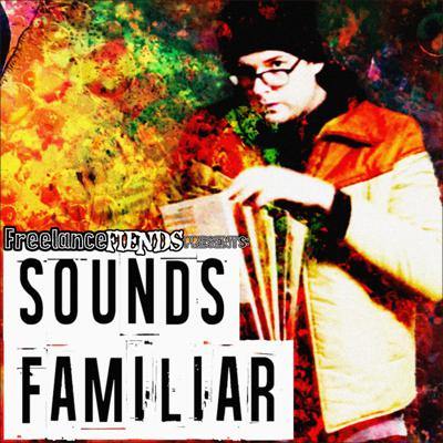 Freelance Fiends presents: Sounds Familiar