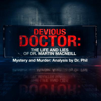 Cover art for S10E1: Devious Doctor: The Life and Lies of Dr. Martin MacNeill