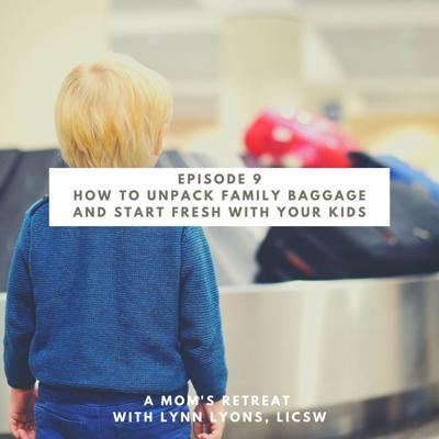 Cover art for Unpacking Your Family's Baggage And Starting Fresh With Your Kids