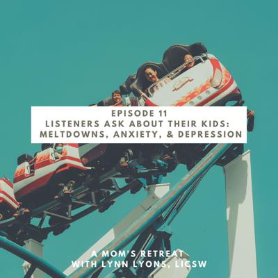 Cover art for Listeners Ask:  Meltdowns, Anxiety And Depression in Kids