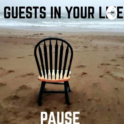 GUESTS IN YOUR LIFE