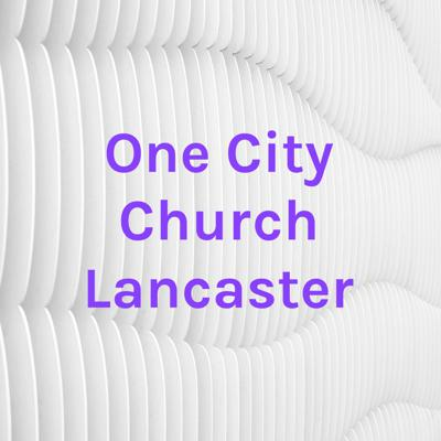 One City Church Lancaster