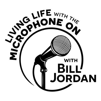 Living Life with the Microphone On with Bill Jordan