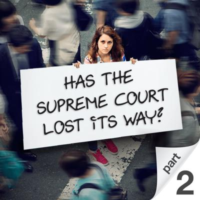 Cover art for Has the Supreme Court Lost Its Way? Part 2
