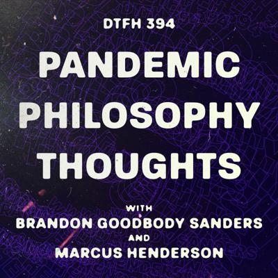 Cover art for 394: Pandemic Philosophy Thoughts with Marcus Henderson and Brandon Sanders