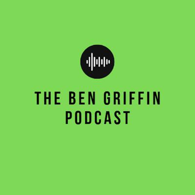 The Ben Griffin Podcast