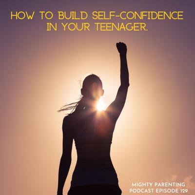 Cover art for How To Build Self-Confidence In Your Teenager | Dr. Melanie McNally | Episode 129