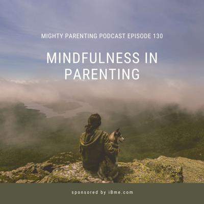 Cover art for Mindfulness In Parenting | iBme | Episode 130