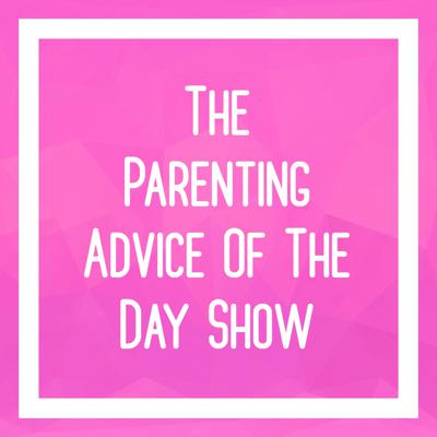 The Parenting Advice Of The Day | Become The Best Parent You Can Be For Your Child