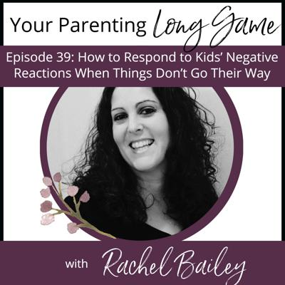 Cover art for Episode 39 - How to Respond to Kids' Negative Reaction When Things Don't Go Their Way