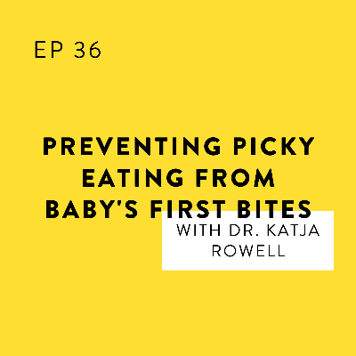 Cover art for Preventing Picky Eating from Baby's First Bites with Dr. Katja Rowell