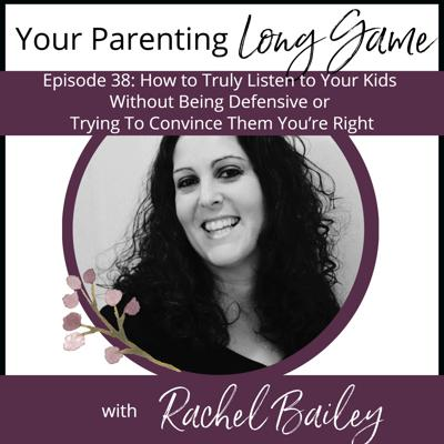 Cover art for Episode 38: How to Listen to Your Kids Without Being Defensive or Trying To Convince Them You're Right