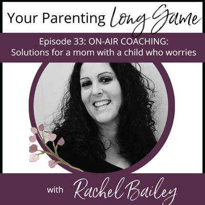 Cover art for Episode 33: ON-AIR COACHING: Solutions for a mom with a child who worries